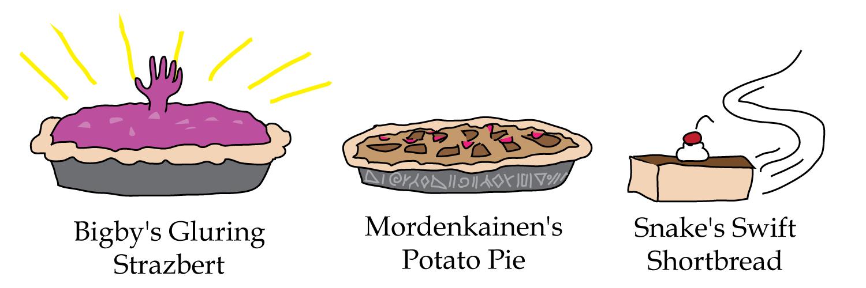 Snake's Swift Shortbread, Bigby's Gluring Strazbert, Mordenkainen's Potato Pie