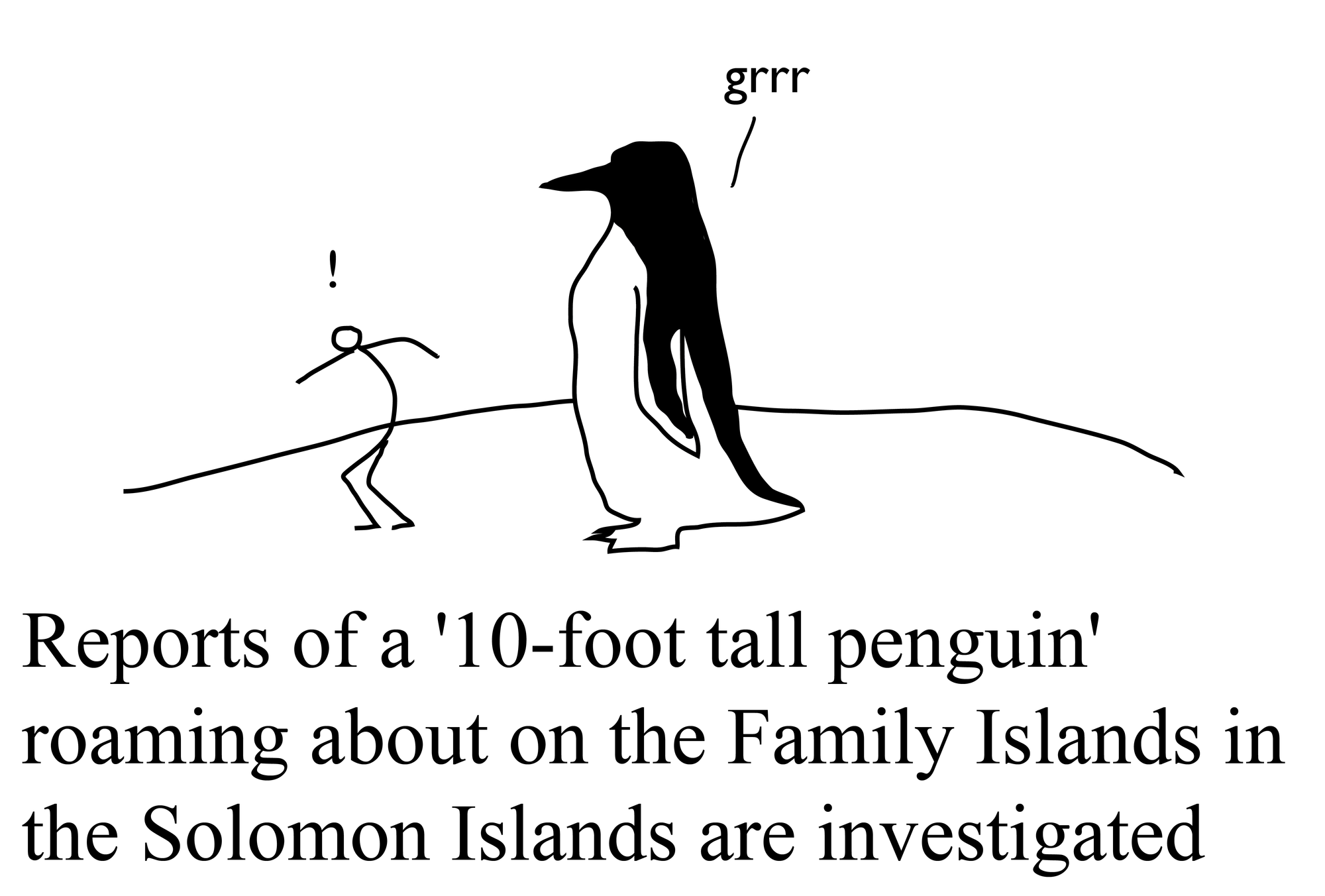 Reports of a '10-foot tall penguin' roaming about on the Family Islands in the Solomon Islands are investigated