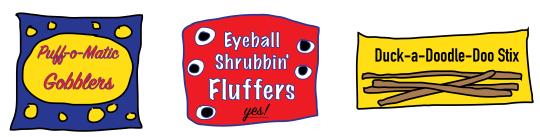 Puff-o-Matic Gobblers, Eyeball Shrubbin' Fluffers, Duck-a-doodle-doo stix