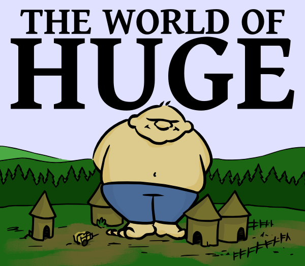 The World of Huge