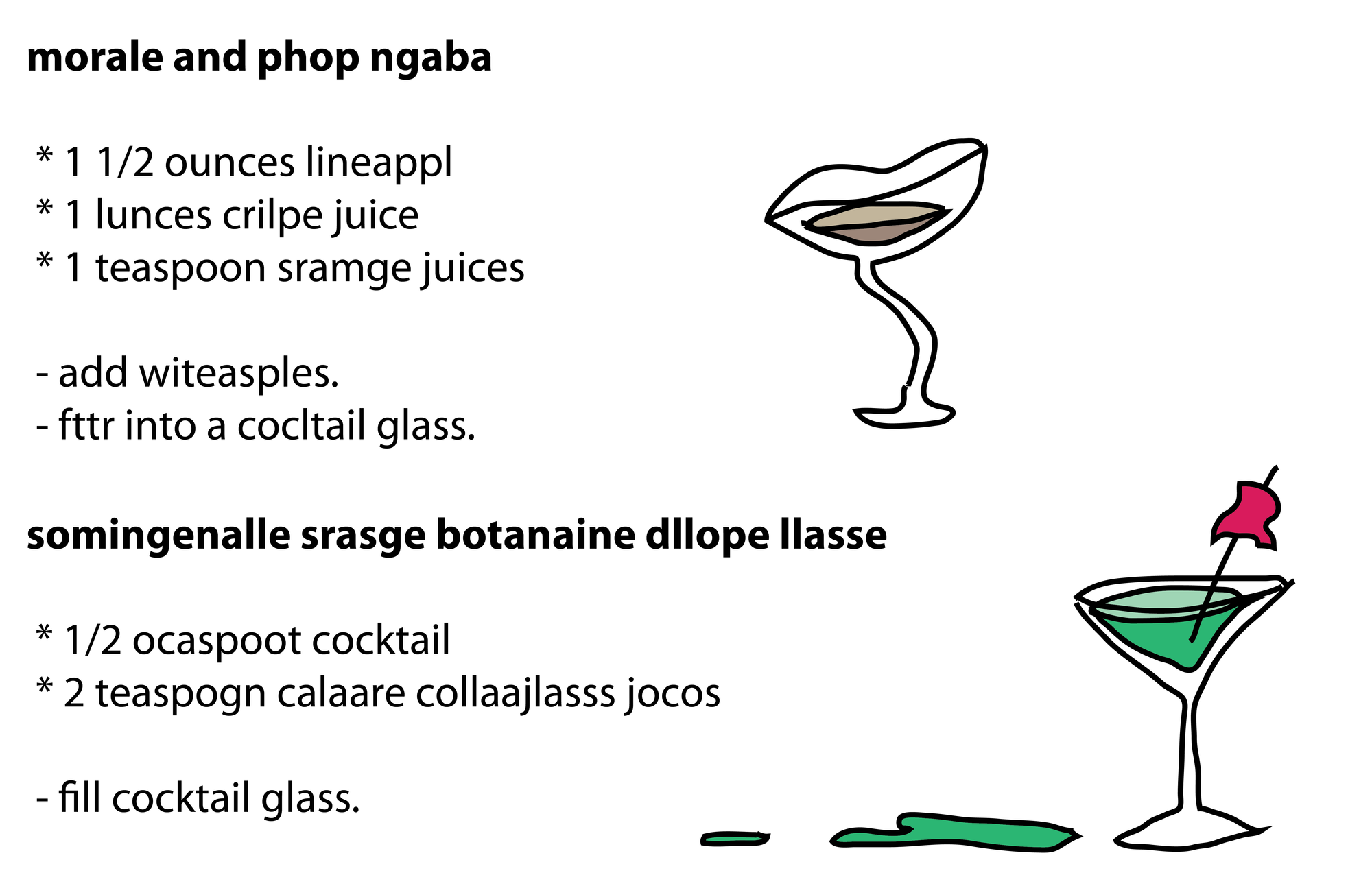 morale and phop ngaba   * 1 1/2 ounces lineappl  * 1 lunces crilpe juice  * 1 teaspoon sramge juices   - add witeasples.  - fttr into a cocltail glass.   somingenalle srasge botanaine dllope llasse   * 1/2 ocaspoot cocktail  * 2 teaspogn calaare collaajlasss jocos   - fill cocktail glass.