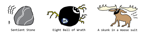sentient stone, skunk in a moose costume, eight ball of wrath