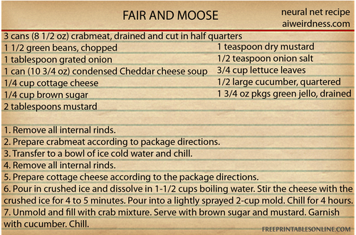 FAIR AND MOOSE Ingredients 3 cans (8 1/2 oz) crabmeat, drained and cut in half quarters 1 1/2 green beans, chopped 1 tablespoon grated onion 1 can (10 3/4 oz) condensed Cheddar cheese soup 1/4 cup cottage cheese 1/4 cup brown sugar 2 tablespoons mustard 1 teaspoon dry mustard 1/2 teaspoon onion salt 3/4 cup lettuce leaves 1/2 large cucumber, quartered 1 3/4 oz pkgs green jello, drained  Directions  1. Remove all internal rinds.  2. Prepare crabmeat according to package directions.  3. Transfer to a bowl of ice cold water and chill.  4. Remove all internal rinds.  5. Prepare cottage cheese according to the package directions.  6. Pour in crushed ice and dissolve in 1-1/2 cups boiling water. Stir the cheese with the crushed ice for 4 to 5 minutes. Pour into a lightly sprayed 2-cup mold. Chill for 4 hours.  7. Unmold and fill with crab mixture. Serve with brown sugar and mustard. Garnish with cucumber. Chill.
