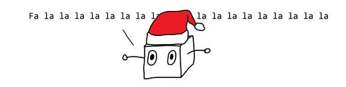 A box robot in a santa hat says fa la la la la la la